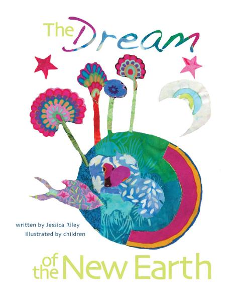 The Dream of the New Earth: A Children's Picture Book By: Jessie Riley