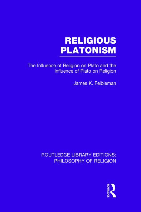 Religious Platonism: The Influence of Religion on Plato and the Influence of Plato on Religion