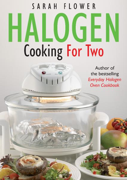Halogen Cooking for Two By: Sarah Flower