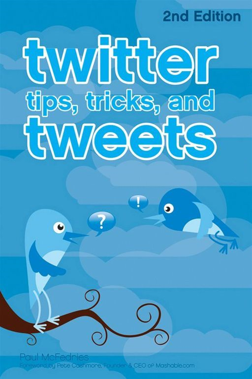 Twitter Tips, Tricks, and Tweets By: Paul McFedries