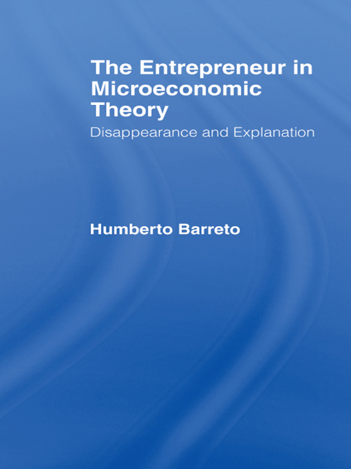 The Entrepreneur in Microeconomic Theory Disappearance and Explanaition