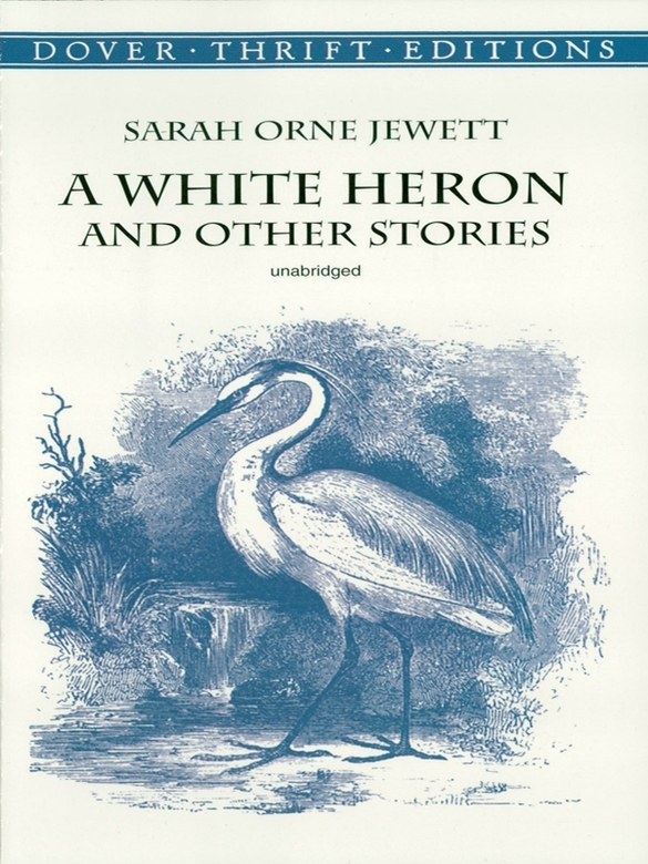 A White Heron and Other Stories By: Sarah Orne Jewett