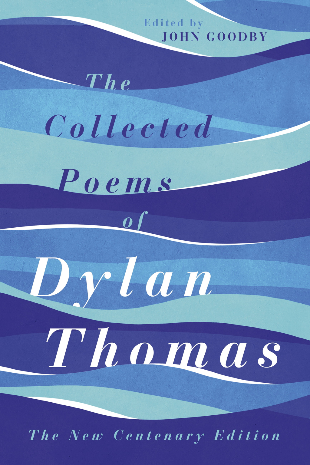 The Collected Poems of Dylan Thomas The New Centenary Edition