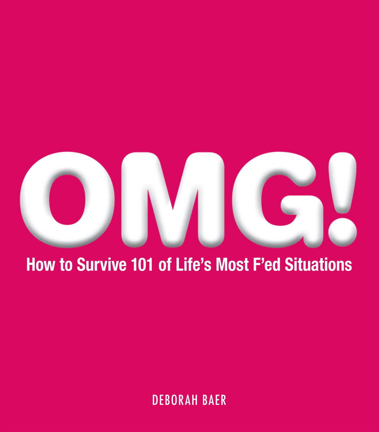 OMG!: How to Survive 101 of Life's Most F'ed Situations