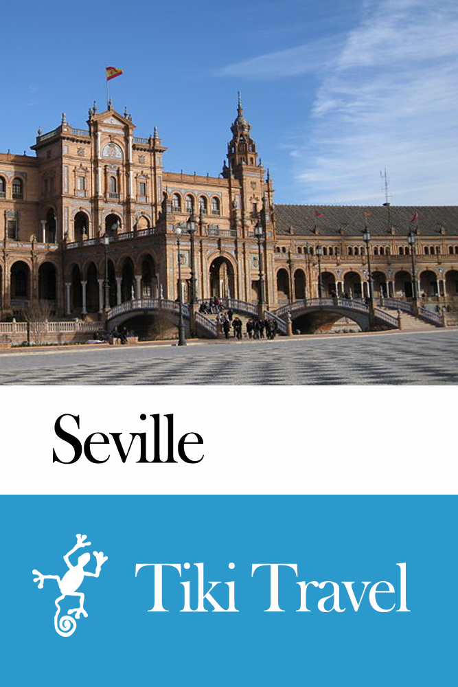 Seville (Spain) Travel Guide - Tiki Travel By: Tiki Travel