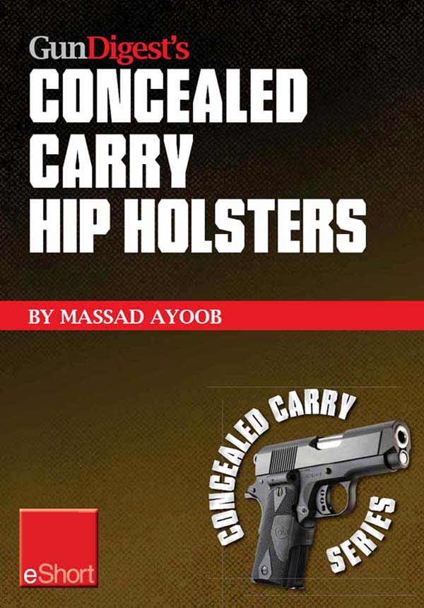 Gun Digest?s Concealed Carry Hip Holsters eShort: Choose the best concealed carry holster for your hip,  without slip.