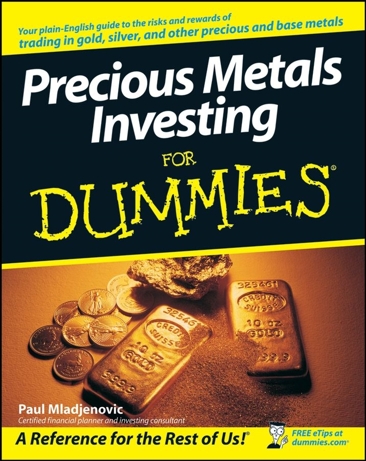 Precious Metals Investing For Dummies By: Paul Mladjenovic