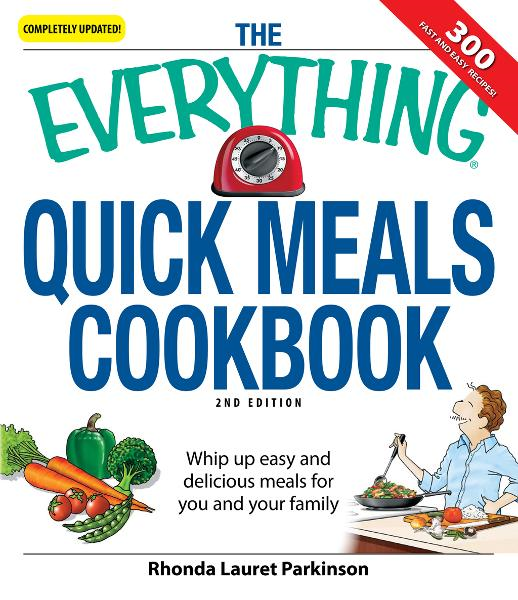 The Everything Quick Meals Cookbook: Whip up easy and delicious meals for you and your family