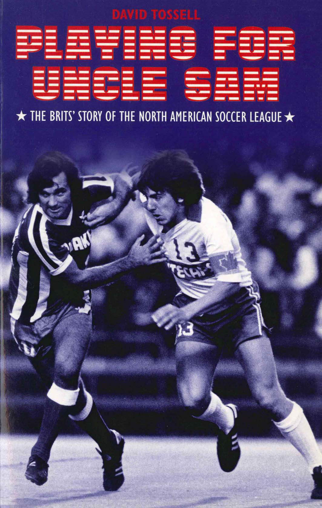 Playing for Uncle Sam The Brits' Story of the North American Soccer League