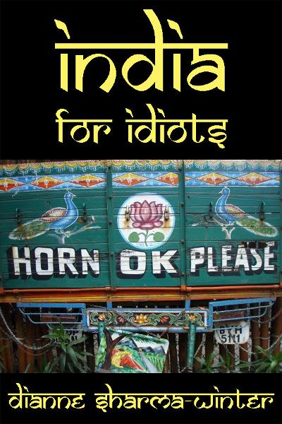 India for Idiots By: Dianne Sharma Winter
