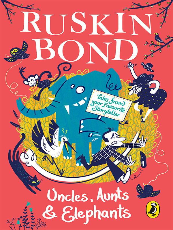 Uncles,  Aunts and Elephants A Ruskin Bond Treasury