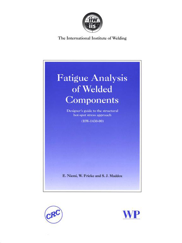 Fatigue Analysis of Welded Components Designer?s Guide to the Structural Hot-Spot Stress Approach