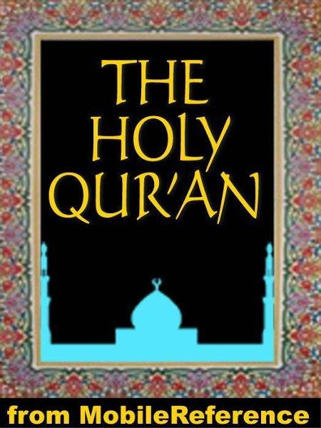 The Qur'an (Quran, Koran, Al-Qur'an): Three Best Known English Translations: Abdullah Yusuf Ali, Marmaduke Pickthall And M. H. Shakir.  (Mobi Spiritual) By: MobileReference