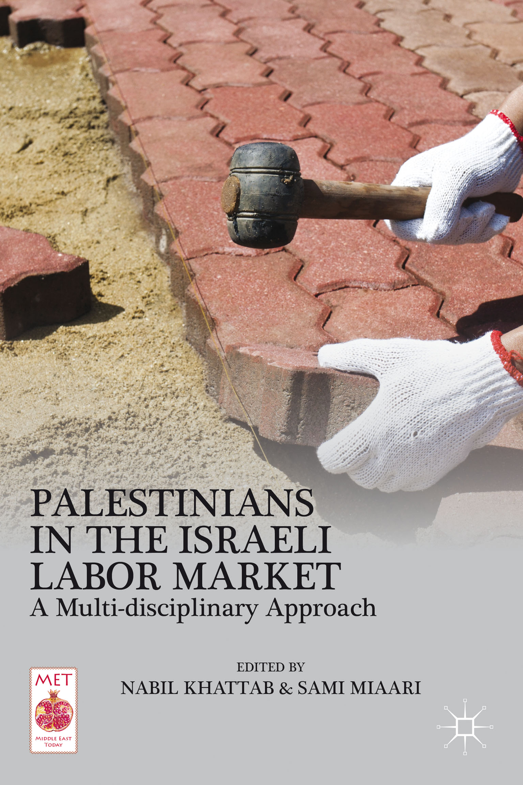 Palestinians in the Israeli Labor Market A Multi-disciplinary Approach