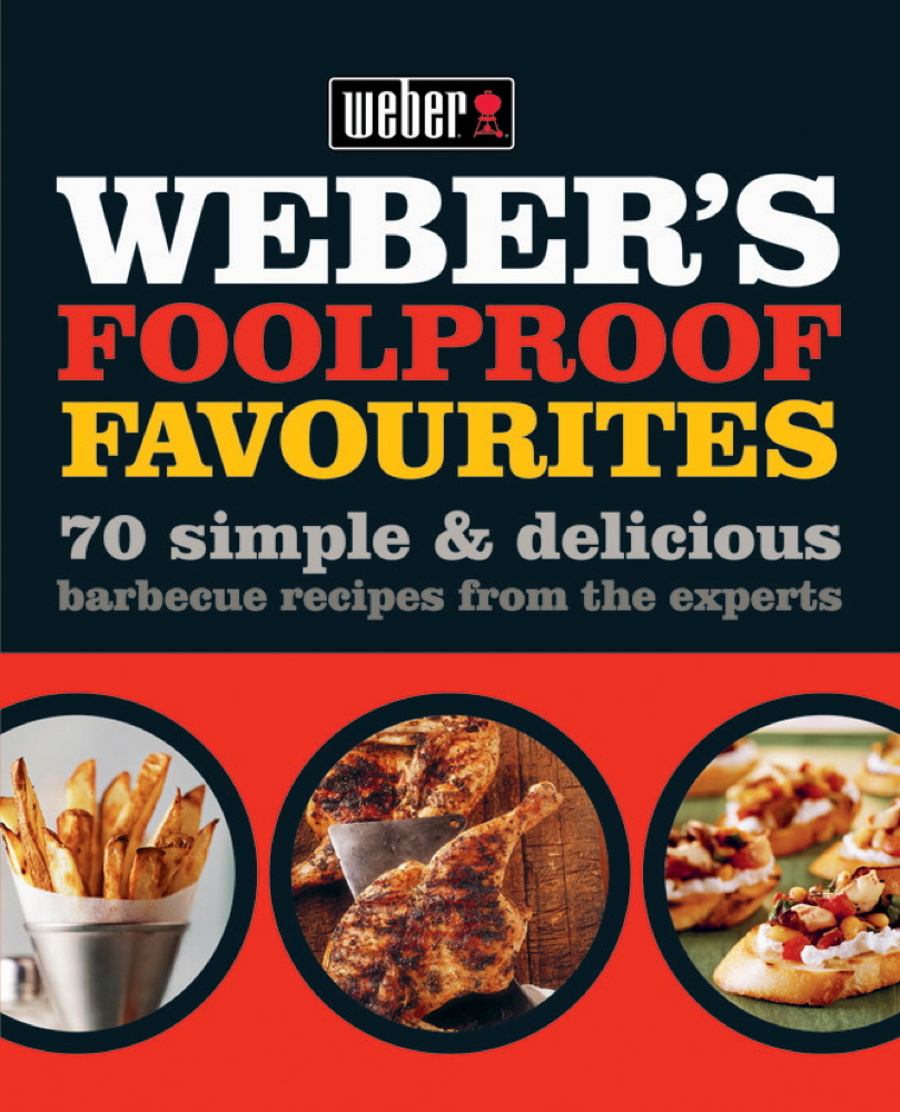 Weber's Foolproof Favourites 70 simple & delicious barbecue recipes from the experts