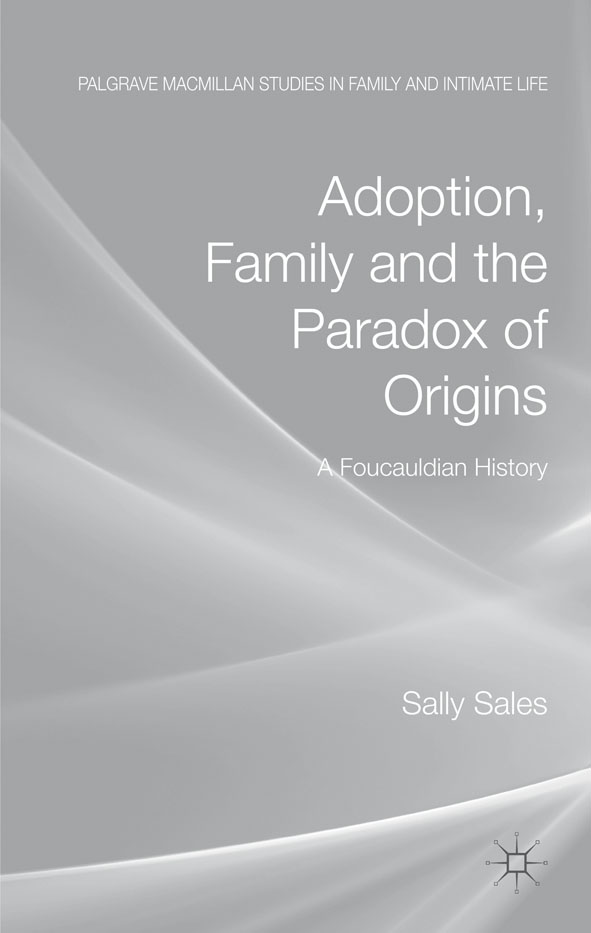 Adoption,  Family and the Paradox of Origins A Foucauldian History