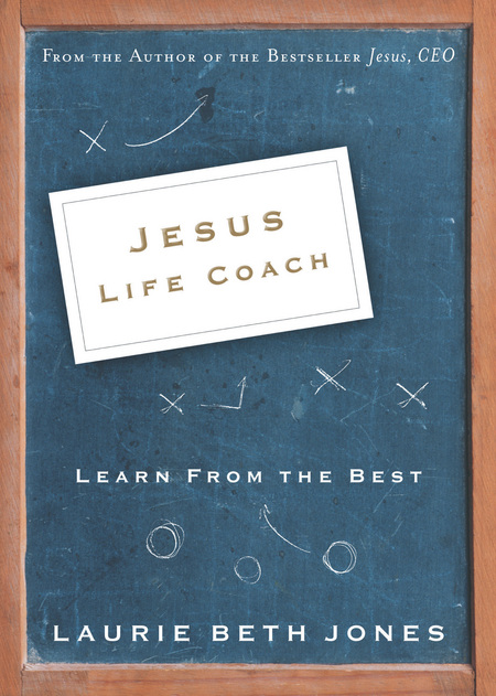 Jesus, Life Coach By: Laurie Beth Jones