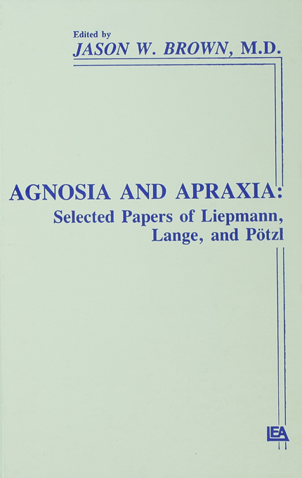 Agnosia and Apraxia Selected Papers of Liepmann,  Lange,  and P?tzl