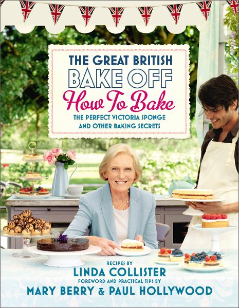 Great British Bake Off: How to Bake: The Perfect Victoria Sponge and Other Baking Secrets The Perfect Victoria Sponge and Other Baking Secrets