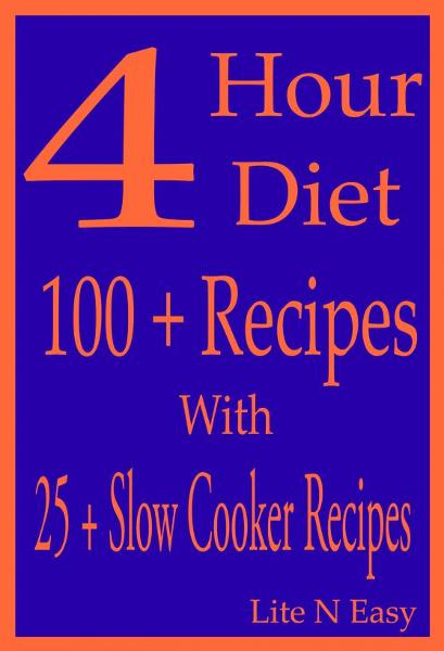 4 Hour Diet: 100 + Recipes With 25 + Slow Cooker Recipes By: Lite N Easy