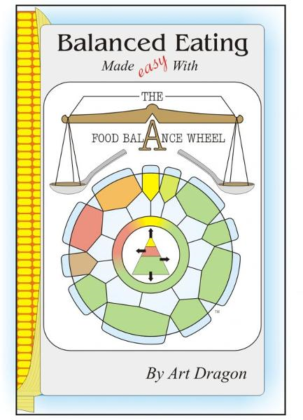 Balanced Eating Made Easy with the Food Balance Wheel: A How-To Guide For Quickly Planning Balanced Meals Around Your Own Favorite Healthy Food Choices By: Art Dragon