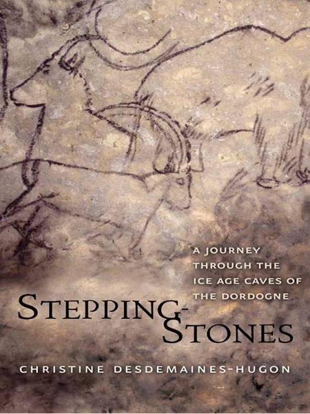 Stepping-Stones: A Journey through the Ice Age Caves of the Dordogne