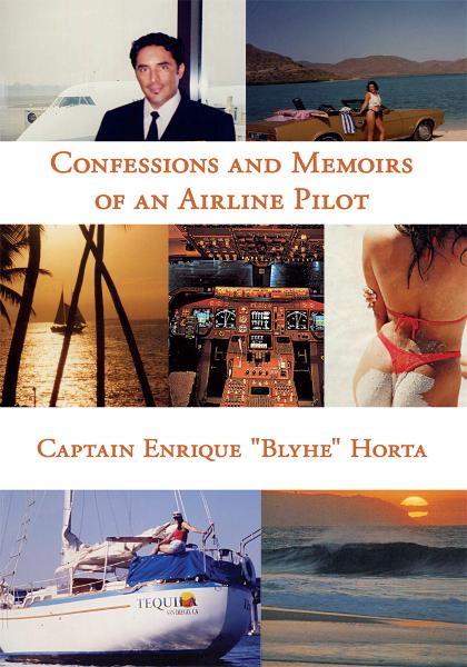 "Confessions and Memoirs of an Airline Pilot By: Captain Enrique ""Blyhe"" Horta"