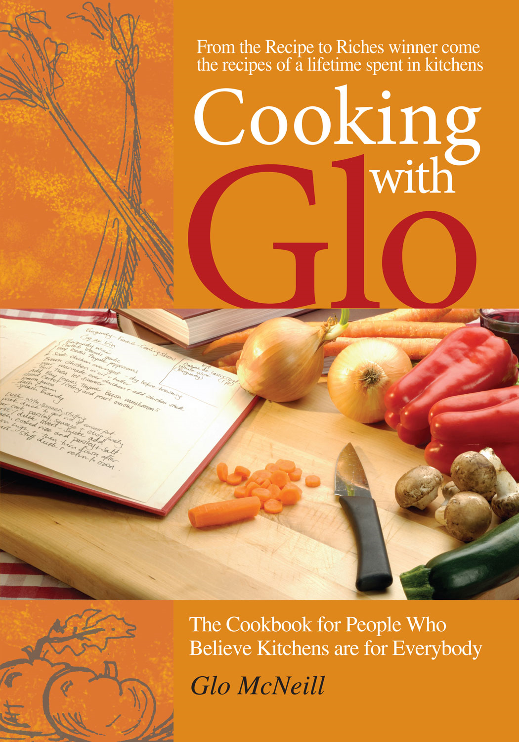 Cooking with Glo: The Cookbook for People Who Believe Kitchens are for Everybody