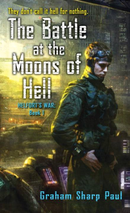 Helfort's War Book 1: The Battle at the Moons of Hell By: Graham Sharp Paul