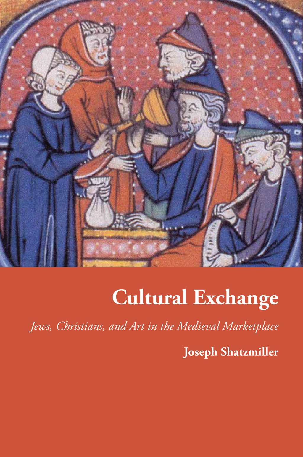 Cultural Exchange Jews,  Christians,  and Art in the Medieval Marketplace