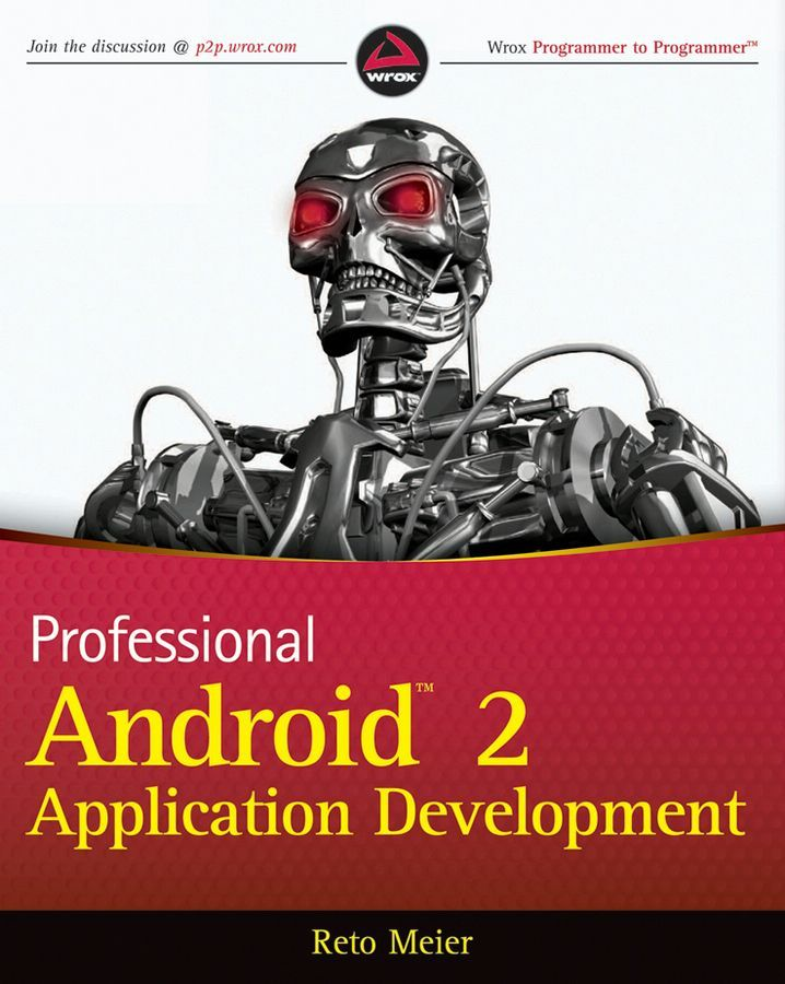 Professional Android 2 Application Development By: Reto Meier
