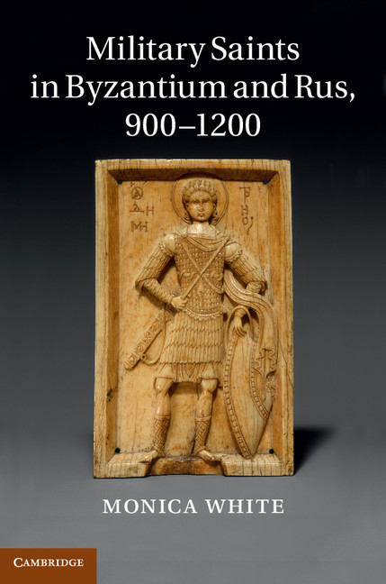 Military Saints in Byzantium and Rus,  900?1200