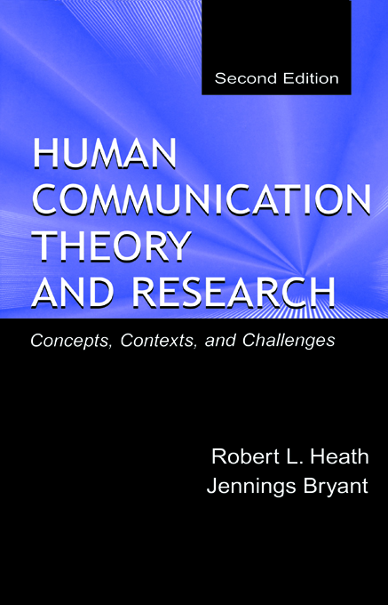 Human Communication Theory and Research Concepts,  Contexts,  and Challenges