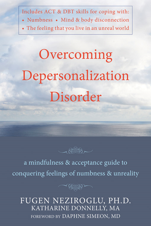 Overcoming Depersonalization Disorder By: Fugen Neziroglu, PhD, ABBP, ABPP,Katharine Donnelly, PhD