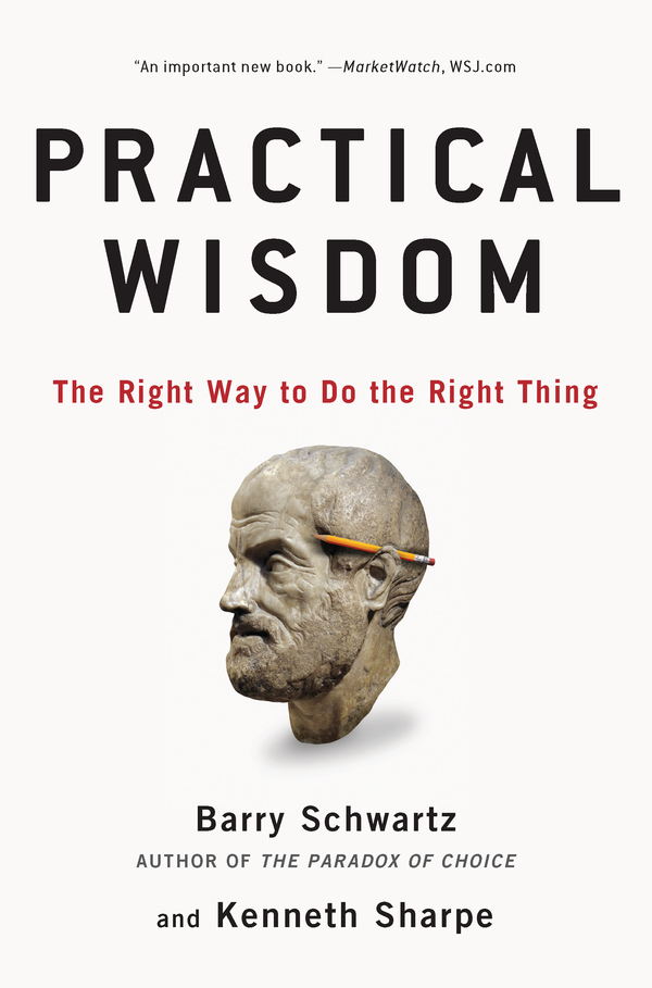 Practical Wisdom: The Right Way to Do the Right Thing By: Barry Schwartz,Kenneth Sharpe