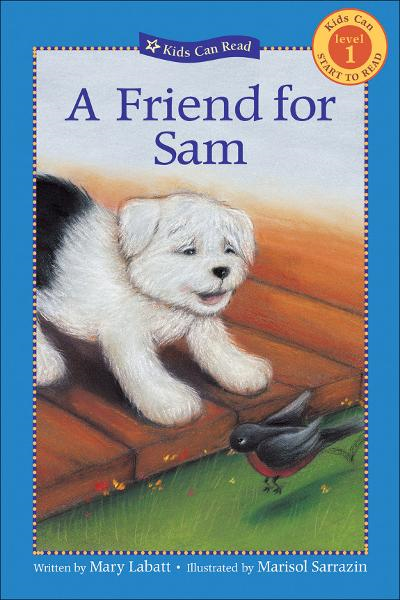 A Friend for Sam By: Mary Labatt,Marisol Sarrazin