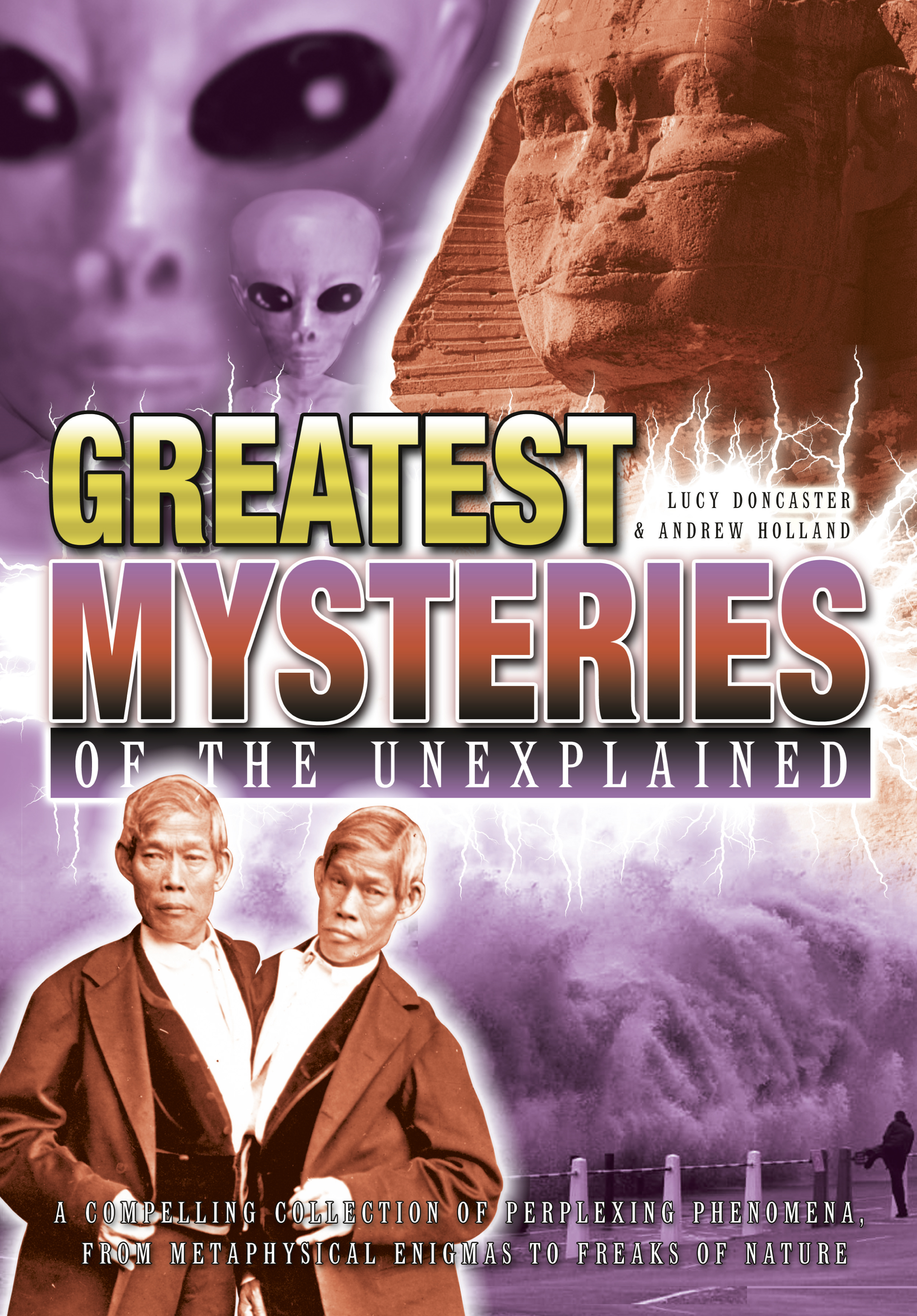 Greatest Mysteries of the Unexplained [Fully Illustrated] By: Andrew Holland,Lucy Doncaster