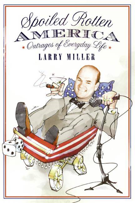 Spoiled Rotten America By: Larry Miller