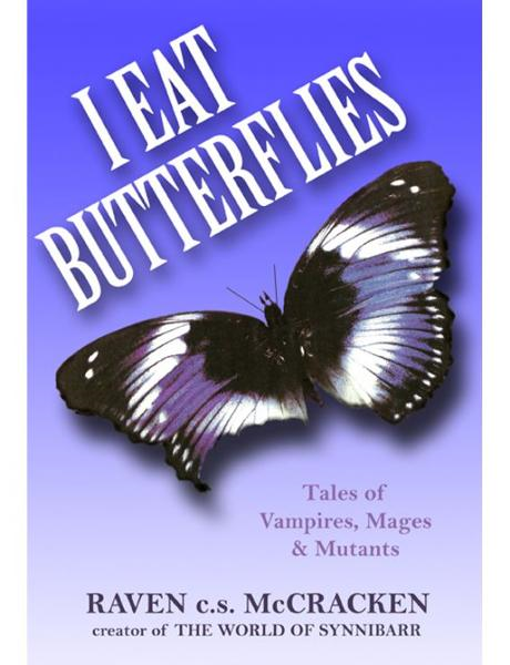 I Eat Butterflies: Tales of Vampires, Mages & Mutants By: Raven c.s. McCracken