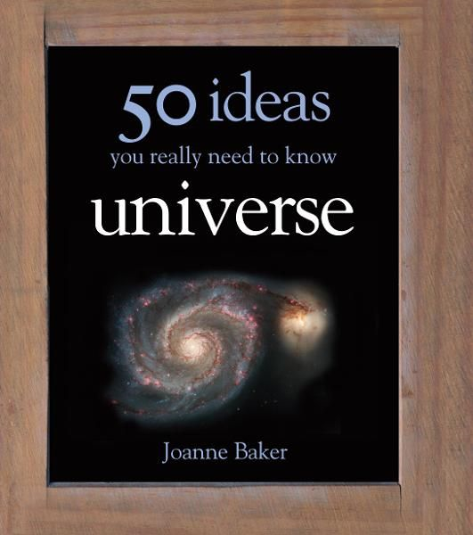 50 Ideas You Really Need to Know: Universe By: Joanne Baker