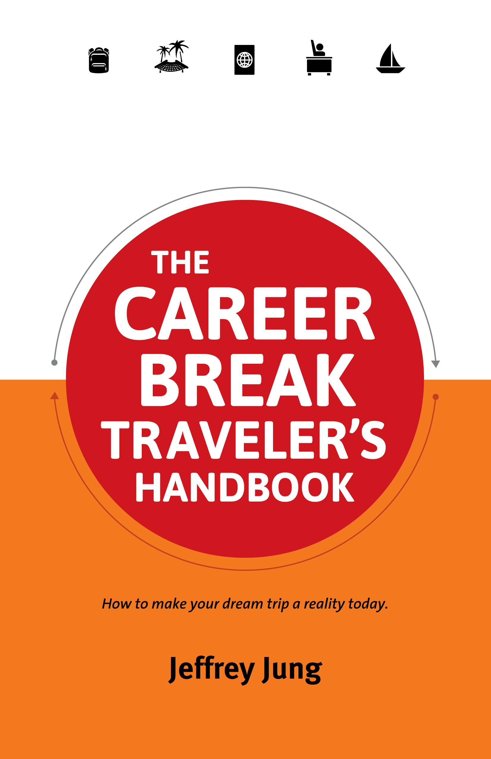 The Career Break Traveler's Handbook: How to make your dream trip a reality today.