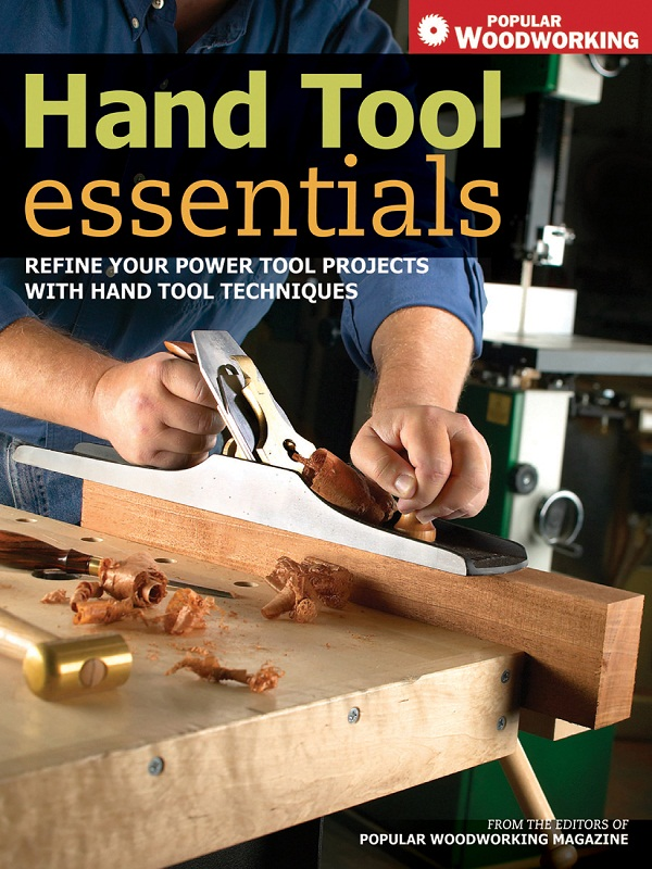 Hand Tool Essentials Refine Your Power Tool Projects with Hand Tool Techniques
