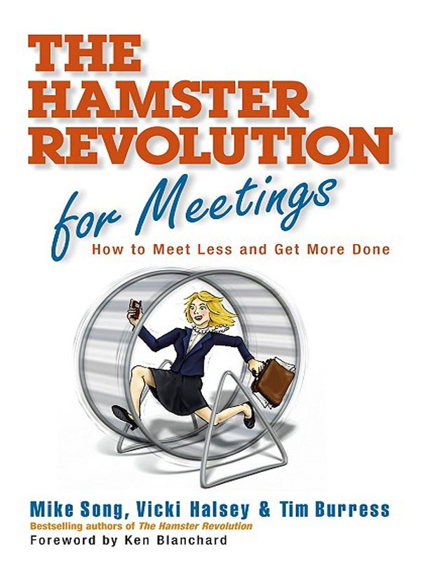 The Hamster Revolution for Meetings By: Mike Song,Tim Burress,Vicki Halsey