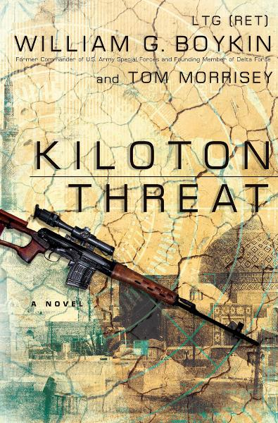 Kiloton Threat: A Novel By: Lt. William G. Boykin,Tom Morrisey