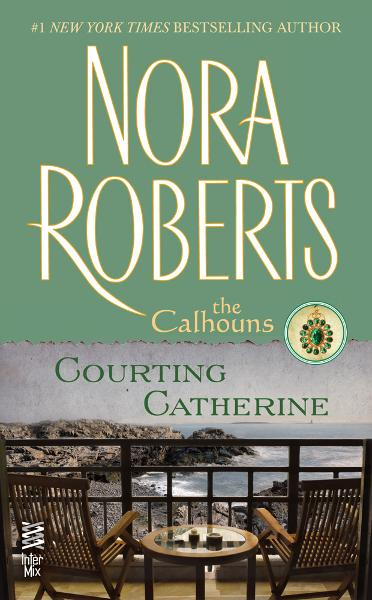 Courting Catherine By: Nora Roberts