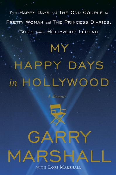My Happy Days in Hollywood By: Garry Marshall