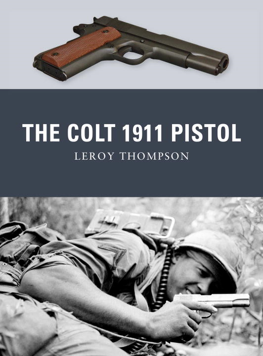 The Colt 1911 Pistol By: Leroy Thompson,Peter Dennis