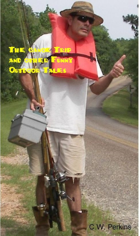 The Canoe Trip and other Funny Outdoor Tales By: C.W. Perkins Jr