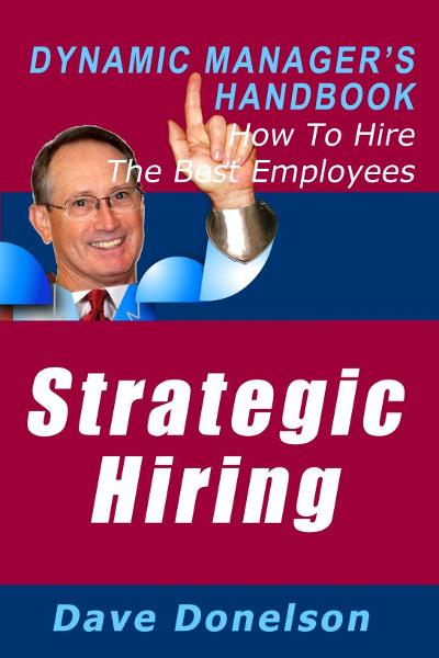 Strategic Hiring: The Dynamic Manager's Handbook On How To Hire The Best Employees