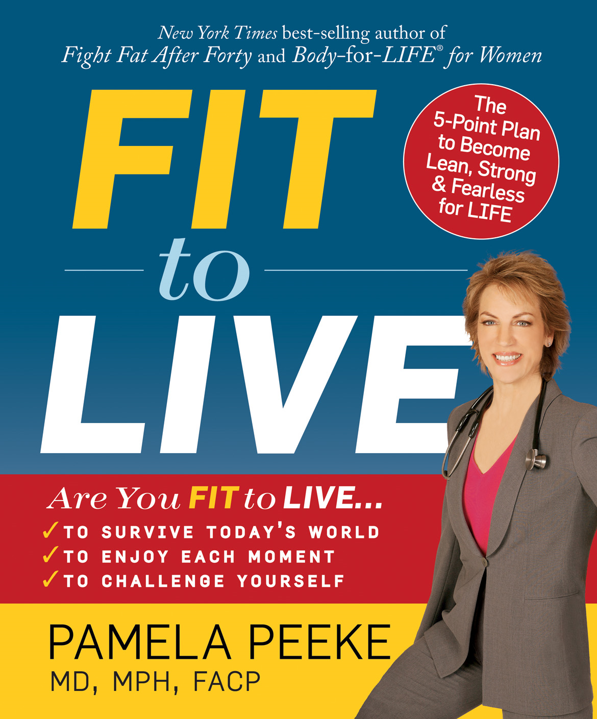 Fit to Live: The 5-Point Plan to Become Lean, Strong & Fearless for LIFE By: Pamela Peeke